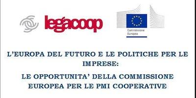 L'EUROPA DEL FUTURO E LE POLITICHE PER LE IMPRESE: LE OPPORTUNITA' DELLA COMMISSIONE EUROPEA PER LE PMI COOPERATIVE