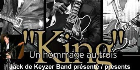 Jack de Keyzer Band - Hommage - Tribute3 Kings of Blues  Freddie, Albert and BB KING billets