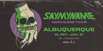 SAYMYNAME: Merciless Tour (Albuquerque, NM)