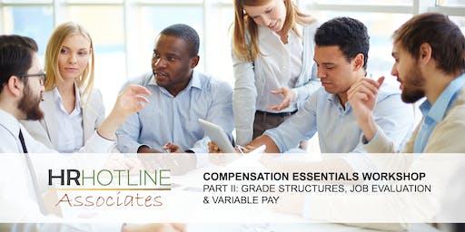 COMPENSATION ESSENTIALS WORKSHOP II: GRADE STRUCTURES, JOB EVALUATION & VARIABLE PAY