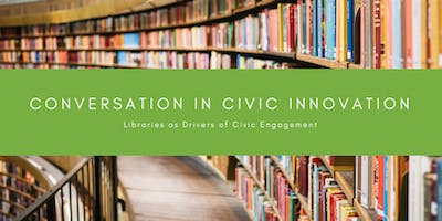Conversation in Civic Innovation: Libraries as Drivers of Civic Engagement