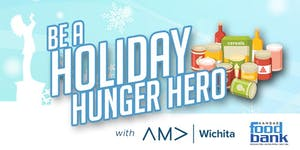 BE A HOLIDAY HUNGER HERO with AMA Wichita and the Kansa...