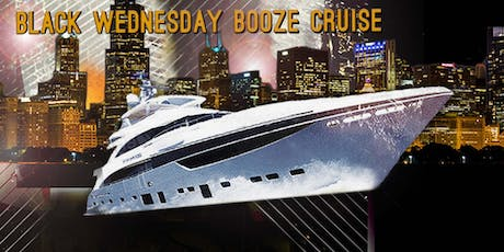Yacht Party Chicago's Black Wednesday Booze Cruise on November 27th tickets