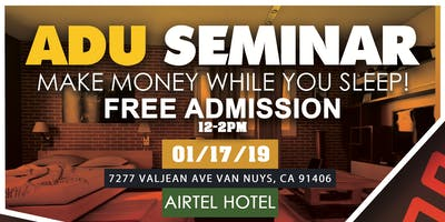 ADU SEMINAR: MAKE MONEY WHILE YOU SLEEP!
