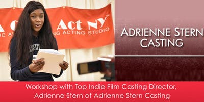 Film Workshop with Top Indie Feature Film Casting Director, Adrienne Stern of Adrienne Stern Casting