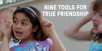 Girls Leadership Parent and Daughter Series: Nine Tools for True Friendship (Girls 7 – 8 Years and Their Parent)