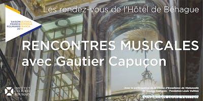 Rencontres musicales avec Gautier Capuçon