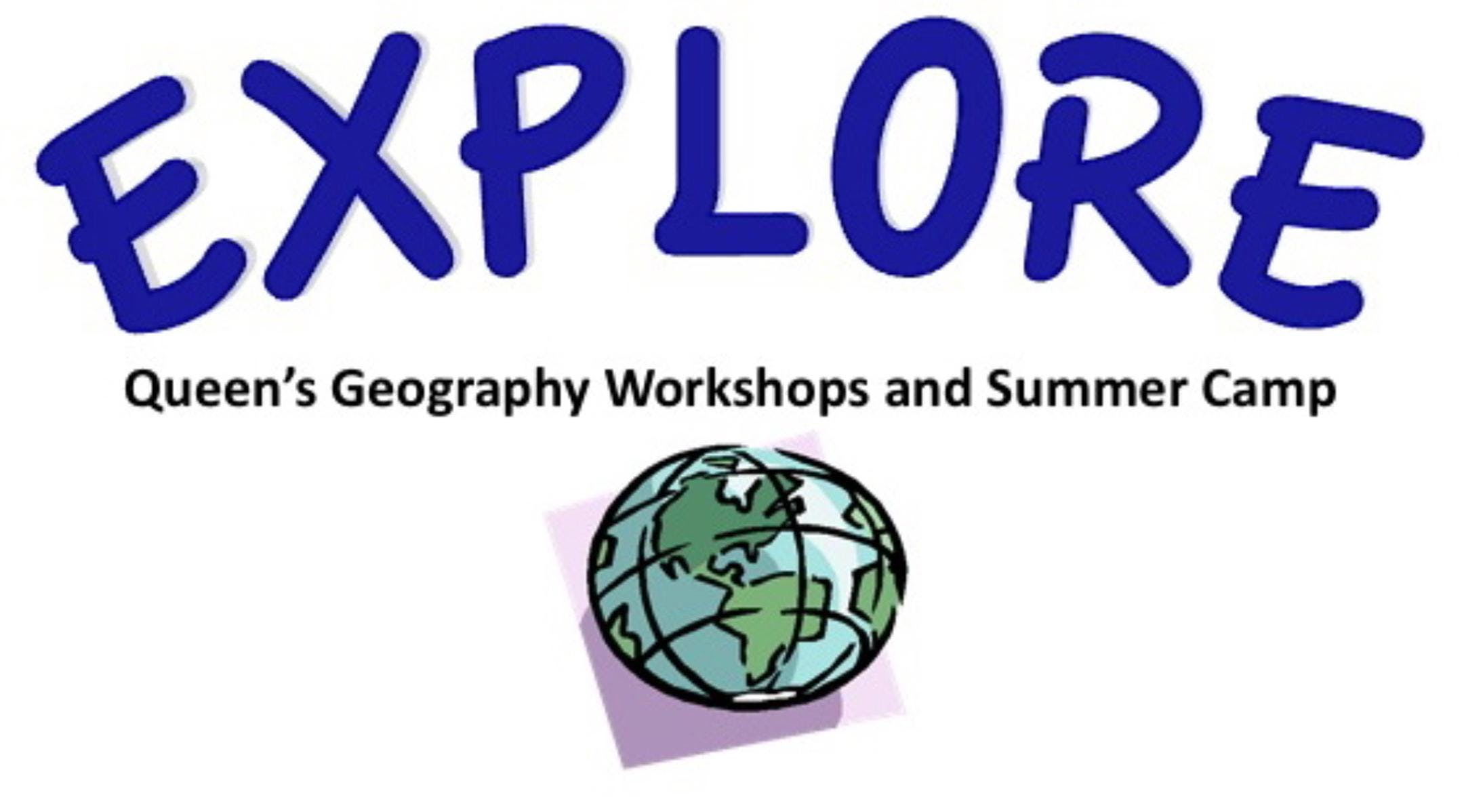 2019 Geography Explore Summer Camp-  July - August offered by Queen's University