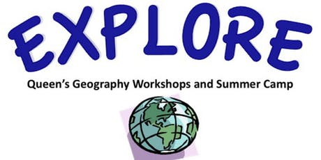 2019 Geography Explore Summer Camp-  July - August offered by Queen's University tickets