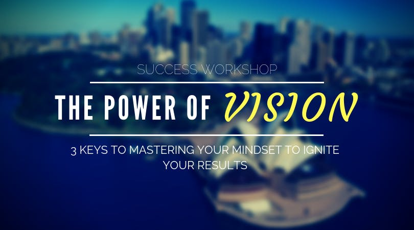 The Power of Vision in Career and Life Success: 3 Keys To Mastering Your Results