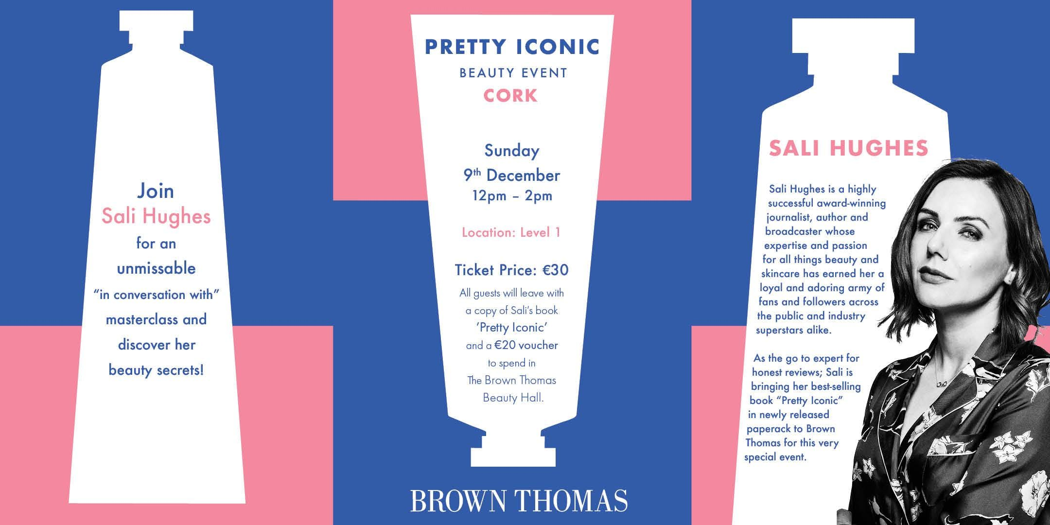 PRETTY ICONIC - Sali Hughes Beauty Masterclass Event @ Brown Thomas Cork