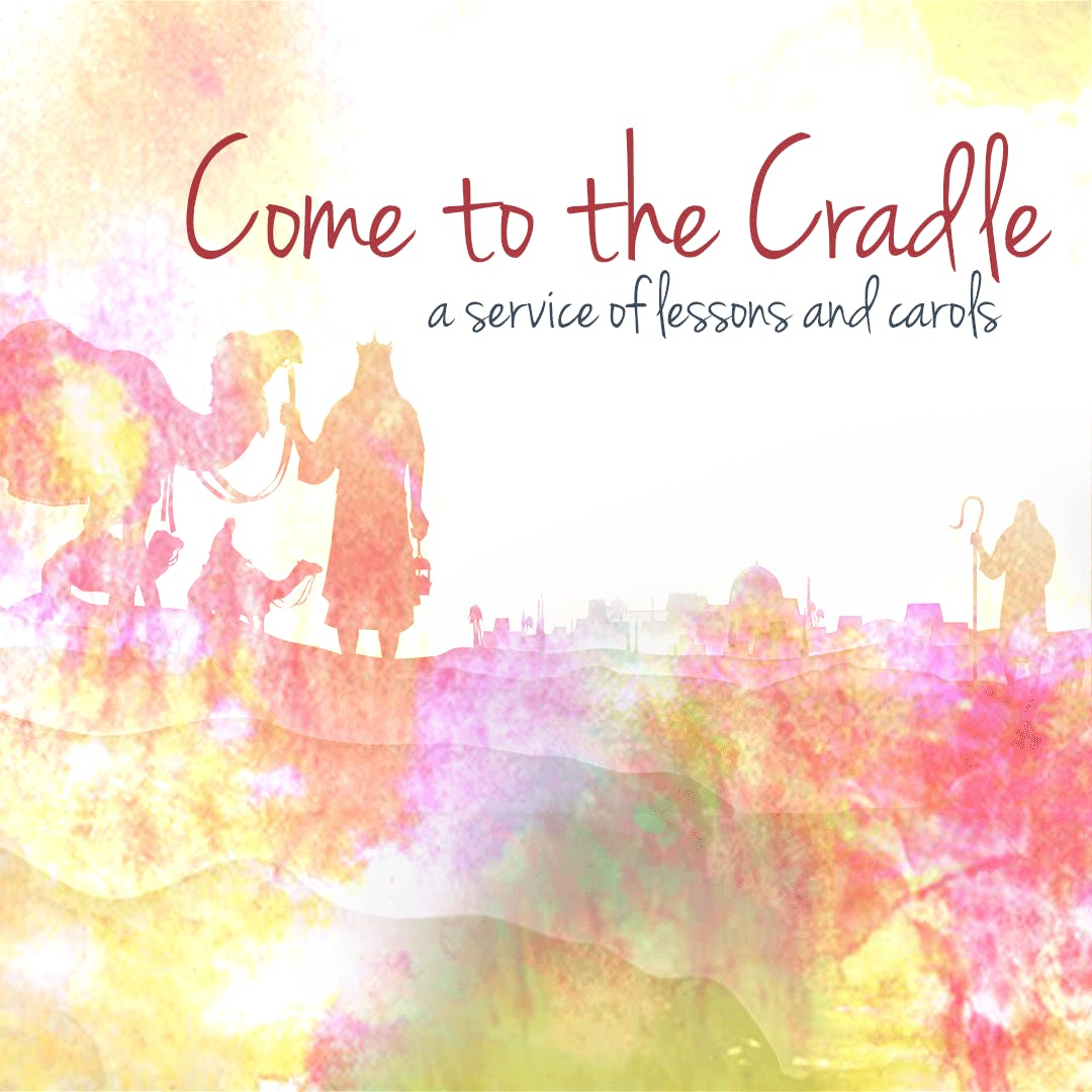 Come to the Cradle: A Service of Lessons and