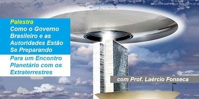 Prof. Laércio Fonseca - Palestra Como o Governo Brasileiro e as Autoridades Estão se Preparando Para um Encontro Planetário com os Extraterrestres
