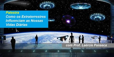 Prof. Laércio Fonseca - Palestra Como os Extraterrestres Influenciam as Nossas Vidas Diárias