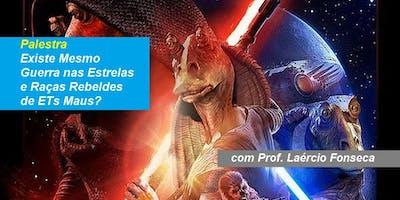 Prof. Laércio Fonseca - Palestra Existe Mesmo Guerra nas Estrelas e Raças Rebeldes de ETs Maus?
