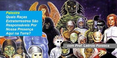 Prof. Laércio Fonseca - Palestra Quais Raças Extraterrestres São Responsáveis Por Nossa Presença Aqui na Terra?