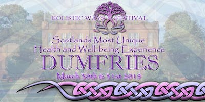 Holistic Ways Festival Dumfries Easterbrook Hall - March 30th & 31st