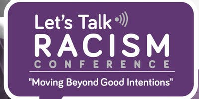 Let's Talk Racism Conference: Moving Beyond Good Intentions