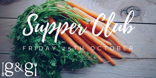 Gluts & Gluttony Seasonal Supper Club - 25th October 2019
