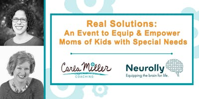 Real Solutions: An Event to Equip & Empower Moms of Kids with Special Needs