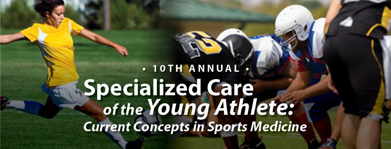 10th Annual Specialized Care of the Young Athlete: Current Concepts in Sports Medicine