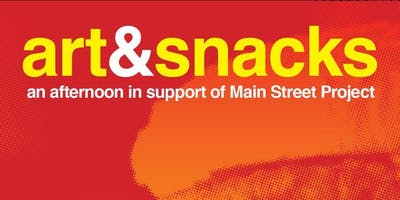 ART & SNACKS - an afternoon in support of Main Street Project