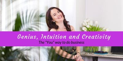 """Genius, Intuition and Creativity - The """" You"""" way to do business"""