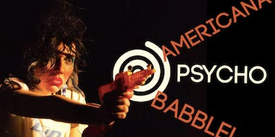 AMERICANA PSYCHOBABBLE (or, my favorite way to die, right now, in this room)