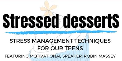 Stressed dessertS - Stress Management Techniques for Teens