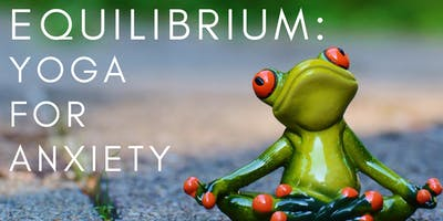 Equilibrium: Yoga for Anxiety
