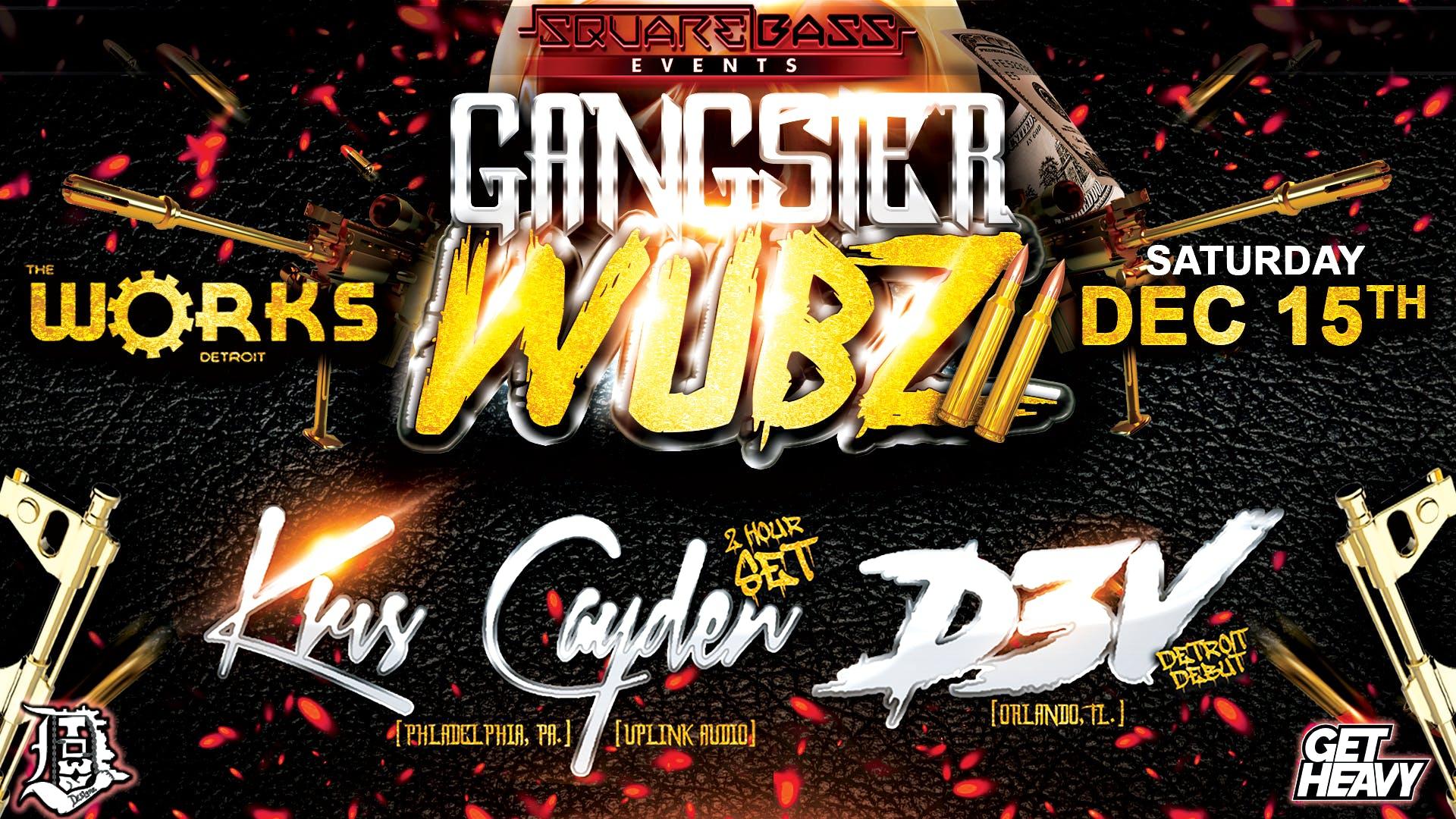 Gangster Wubz 2 Ft. Kris Cayden & D3V at The Works