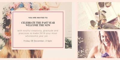 CELEBRATE the past year, WELCOME the new, with soulful creativity
