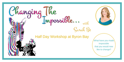 Changing The Impossible with Sarah Be Half Day Workshop at Byron Bay