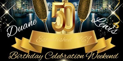 "D. Lewis' 50th and ""Dope""  Birthday Celebration Weekend"