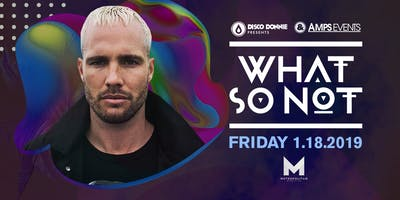 WHAT SO NOT - Live at the Metropolitan New Orleans