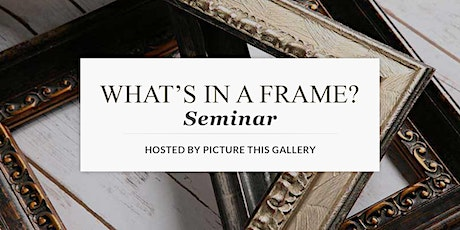 What's in a Frame? - An Educational Seminar tickets