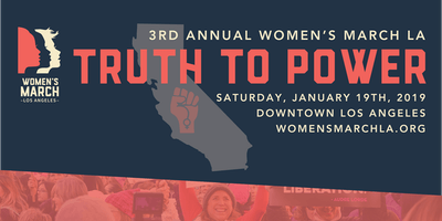 3rd Annual Women's March Los Angeles: Truth to Power. Jan 19th 2019