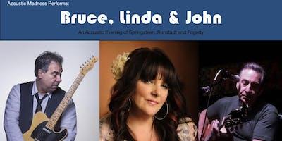 BRUCE, LINDA AND JOHN