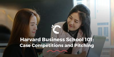 Harvard Business School 101 - Case Competitions an