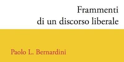Frammenti di un discorso liberale. Su due libri di Paolo Bernardini