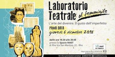 Laboratorio Teatrale - Al femminile: L'arte del divenire. Il gusto dell'imperfetto