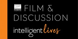 Intelligent Lives: Film and Discussion