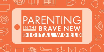 Parenting in the Brave New Digital World | March 5, 2019