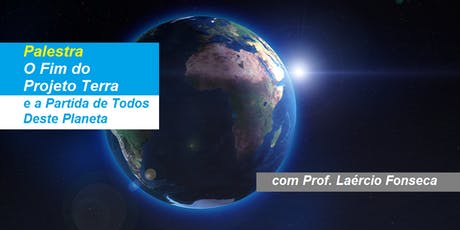 Prof. Laércio Fonseca - Palestra O Fim do Projeto Terra ingressos