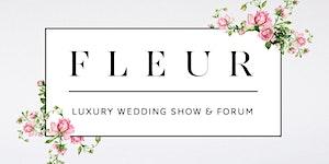FLEUR Luxury Wedding Show & Forum
