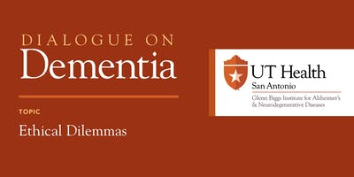 "Dialogue on Dementia: ""Ethical Dilemmas in Dementia Diagnosis and Care"""