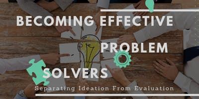Becoming Effective Problem Solvers: Separating Ideation from Evaluation