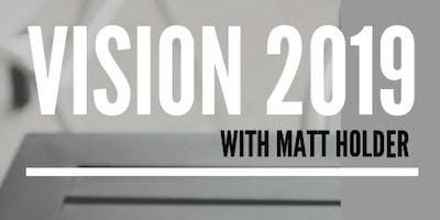 Vision 2019 with Matt Holder