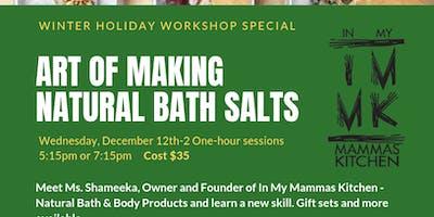 Holiday Workshop - Art of Making Natural Bath Salts -  Session Two