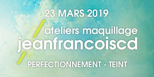 ATELIER MAQUILLAGE PERFECTIONNEMENT TEINT - 23 MARS 2019